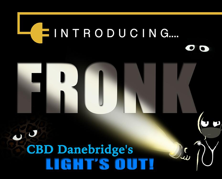 "June Feature – CBD Danebridge's LIGHT'S OUT! ""Fronk"""